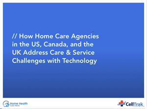 How Home Care Agencies in the US, Canada, and the UK Address Care and Service Challenges with Technology