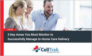 3 Key Areas You Must Monitor to Successfully Manage In-Home Care Deliver