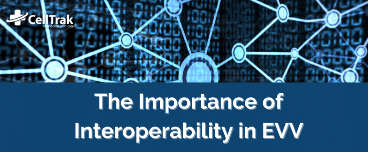 The Importance of Interoperability in EVV Solutions